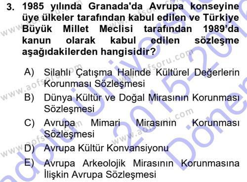Kültürel Miras ve Turizm Bölümü 1. Yarıyıl Kültürel Miras Mevzuatı Dersi 2016 Yılı Güz Dönemi Dönem Sonu Sınavı 3. Soru