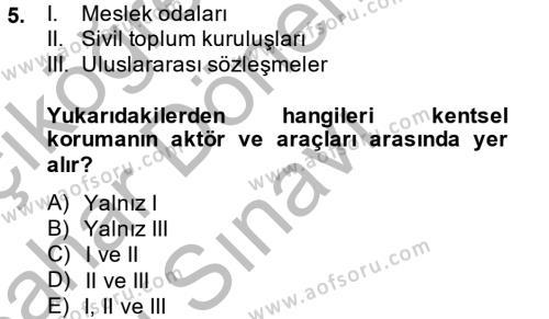 Kültürel Miras ve Turizm Bölümü 2. Yarıyıl Kentsel ve Çevresel Koruma Dersi 2015 Yılı Bahar Dönemi Dönem Sonu Sınavı 5. Soru