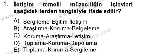 Kültürel Miras ve Turizm Bölümü 2. Yarıyıl Müzecilik ve Sergileme Dersi 2013 Yılı Bahar Dönemi Dönem Sonu Sınavı 1. Soru