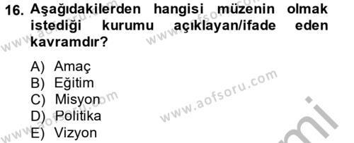 Müzecilik ve Sergileme Dersi 2012 - 2013 Yılı Dönem Sonu Sınavı 16. Soru 1. Soru