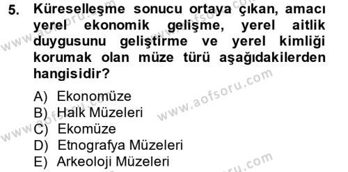 Kültürel Miras ve Turizm Bölümü 2. Yarıyıl Müzecilik ve Sergileme Dersi 2013 Yılı Bahar Dönemi Dönem Sonu Sınavı 5. Soru
