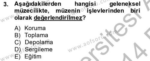 Kültürel Miras ve Turizm Bölümü 2. Yarıyıl Müzecilik ve Sergileme Dersi 2014 Yılı Bahar Dönemi Ara Sınavı 3. Soru