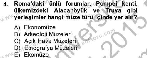 Kültürel Miras ve Turizm Bölümü 2. Yarıyıl Müzecilik ve Sergileme Dersi 2015 Yılı Bahar Dönemi Dönem Sonu Sınavı 4. Soru