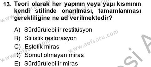 Restorasyon ve Koruma İlkeleri Dersi 2013 - 2014 Yılı Ara Sınavı 13. Soru 1. Soru