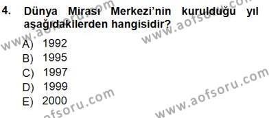 Kültürel Miras ve Turizm Bölümü 3. Yarıyıl Kültürel Miras Yönetimi Dersi 2013 Yılı Güz Dönemi Dönem Sonu Sınavı 4. Soru