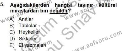Kültürel Miras ve Turizm Bölümü 3. Yarıyıl Kültürel Miras Yönetimi Dersi 2013 Yılı Güz Dönemi Dönem Sonu Sınavı 5. Soru