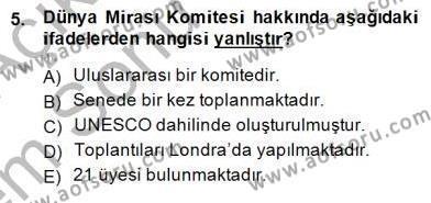 Yerel Yönetimler Bölümü 3. Yarıyıl Kültürel Miras Yönetimi Dersi 2014 Yılı Güz Dönemi Dönem Sonu Sınavı 5. Soru