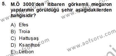 Kültürel Miras ve Turizm Bölümü 3. Yarıyıl Türkiye'nin Kültürel Mirası I Dersi 2014 Yılı Güz Dönemi Ara Sınavı 5. Soru
