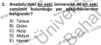 Kültürel Miras ve Turizm Bölümü 4. Yarıyıl Türkiye'nin Kültürel Mirası II Dersi 2013 Yılı Bahar Dönemi Ara Sınavı 3. Soru