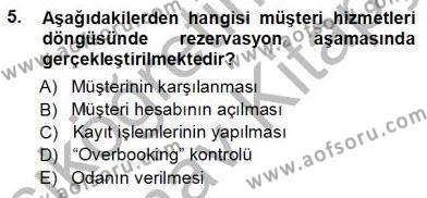 Turizm ve Otel İşletmeciliği Bölümü 3. Yarıyıl Otel İşletmelerinde Konaklama Hizmetleri Dersi 2013 Yılı Güz Dönemi Ara Sınavı 5. Soru