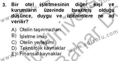 Konaklama İşletmeciliği Bölümü 4. Yarıyıl Otel Yönetimi Dersi 2013 Yılı Bahar Dönemi Dönem Sonu Sınavı 3. Soru