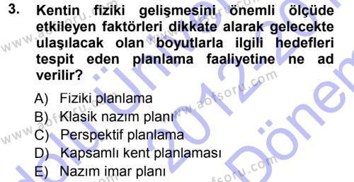 Kentleşme ve Konut Politikaları Dersi 2012 - 2013 Yılı Dönem Sonu Sınavı 3. Soru