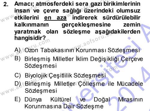 Kamu Yönetimi Bölümü 7. Yarıyıl Çevre Sorunları ve Politikaları Dersi 2014 Yılı Güz Dönemi Dönem Sonu Sınavı 2. Soru