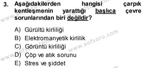 Kamu Yönetimi Bölümü 7. Yarıyıl Çevre Sorunları ve Politikaları Dersi 2014 Yılı Güz Dönemi Tek Ders Sınavı 3. Soru
