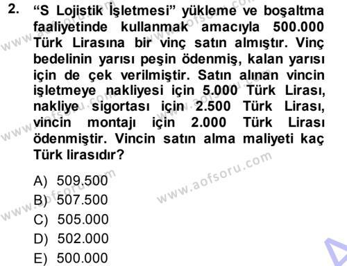 Lojistik Bölümü 3. Yarıyıl Lojistik Maliyetleri ve Raporlama I Dersi 2014 Yılı Güz Dönemi Ara Sınavı 2. Soru