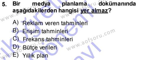 Halkla İlişkiler ve Reklamcılık Bölümü 7. Yarıyıl Medya Planlama Dersi 2014 Yılı Güz Dönemi Dönem Sonu Sınavı 5. Soru