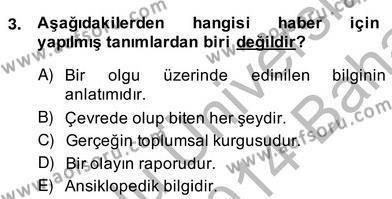 Medya ve İletişim Bölümü 2. Yarıyıl Haber Toplama Teknikleri Dersi 2014 Yılı Bahar Dönemi Ara Sınavı 3. Soru