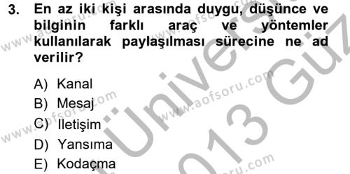 Medya ve İletişim Bölümü 1. Yarıyıl Medya ve İletişim Dersi 2013 Yılı Güz Dönemi Ara Sınavı 3. Soru