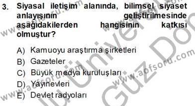 Medya ve İletişim Bölümü 1. Yarıyıl Siyasal İletişim Dersi 2014 Yılı Güz Dönemi Dönem Sonu Sınavı 3. Soru