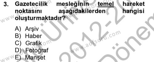 Medya ve İletişim Bölümü 4. Yarıyıl Haber Türleri Dersi 2013 Yılı Bahar Dönemi Dönem Sonu Sınavı 3. Soru