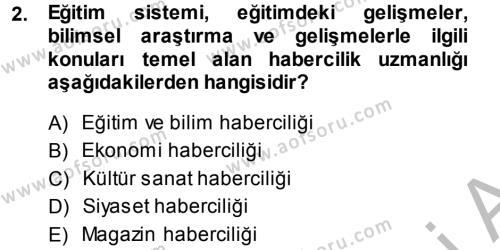 Medya ve İletişim Bölümü 4. Yarıyıl Haber Türleri Dersi 2014 Yılı Bahar Dönemi Ara Sınavı 2. Soru