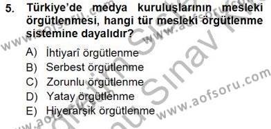 Medya ve İletişim Bölümü 3. Yarıyıl Medyada Çalışma Hayatı Dersi 2013 Yılı Güz Dönemi Dönem Sonu Sınavı 5. Soru