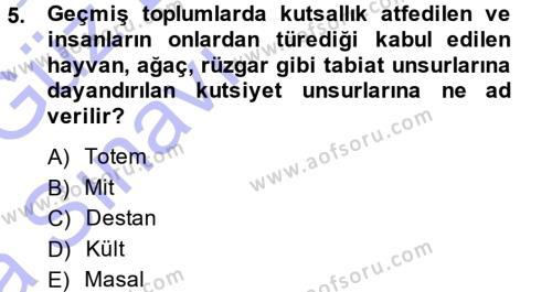 Kültürel Miras ve Turizm Bölümü 1. Yarıyıl Mitoloji ve Din Dersi 2015 Yılı Güz Dönemi Ara Sınavı 5. Soru