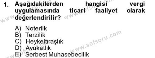 İktisat Bölümü 7. Yarıyıl Türk Vergi Sistemi Dersi 2013 Yılı Güz Dönemi Dönem Sonu Sınavı 1. Soru