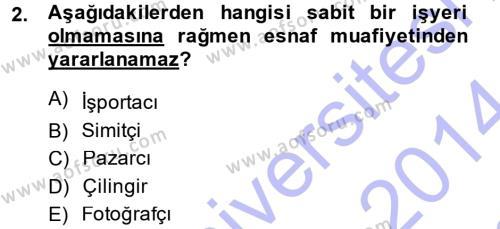 Çalışma Ekonomisi ve Endüstri İlişkileri Bölümü 7. Yarıyıl Türk Vergi Sistemi Dersi 2014 Yılı Güz Dönemi Dönem Sonu Sınavı 2. Soru