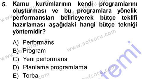 Maliye Bölümü 5. Yarıyıl Devlet Bütçesi Dersi 2014 Yılı Güz Dönemi Dönem Sonu Sınavı 5. Soru