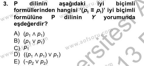 Sosyoloji Bölümü 2. Yarıyıl Sembolik Mantık Dersi 2013 Yılı Bahar Dönemi Ara Sınavı 3. Soru