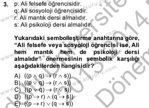 Felsefe Bölümü 2. Yarıyıl Sembolik Mantık Dersi 2014 Yılı Bahar Dönemi Dönem Sonu Sınavı 3. Soru