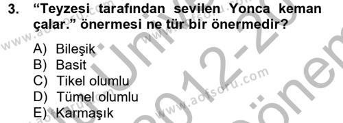 Klasik Mantık Dersi 2012 - 2013 Yılı Dönem Sonu Sınavı 3. Soru