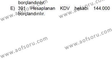 Emlak ve Emlak Yönetimi Bölümü 4. Yarıyıl İnşaat ve Gayrimenkul Muhasebesi Dersi 2013 Yılı Bahar Dönemi Dönem Sonu Sınavı 2. Soru