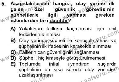 Özel Güvenlik ve Koruma Bölümü 3. Yarıyıl Olaylara Müdahale Esasları Dersi 2013 Yılı Güz Dönemi Ara Sınavı 5. Soru