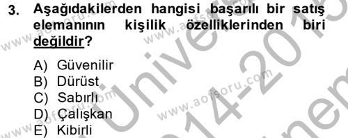Kişisel Satış Teknikleri Dersi 2014 - 2015 Yılı (Final) Dönem Sonu Sınav Soruları 3. Soru