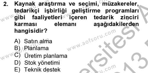Lojistik Bölümü 4. Yarıyıl Tedarik Zinciri Yönetimi Dersi 2013 Yılı Bahar Dönemi Dönem Sonu Sınavı 2. Soru