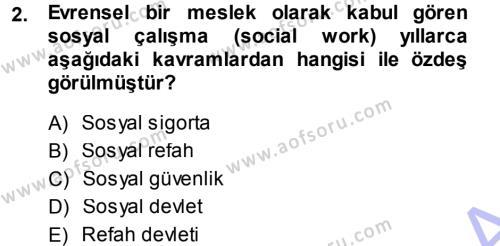 Sosyal Hizmet Bölümü 1. Yarıyıl Sosyal Hizmete Giriş Dersi 2014 Yılı Güz Dönemi Ara Sınavı 2. Soru