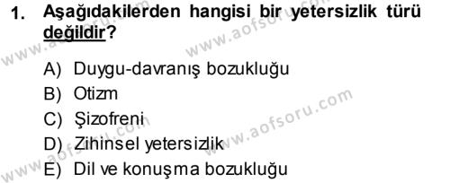Özel Gereksinimli Bireyler ve Bakım Hizmetleri Dersi 2013 - 2014 Yılı Ara Sınavı 1. Soru