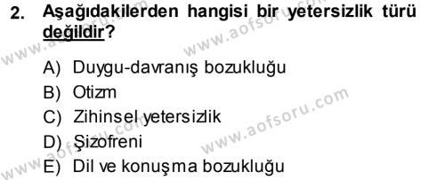 Özel Gereksinimli Bireyler ve Bakım Hizmetleri Dersi 2013 - 2014 Yılı Tek Ders Sınavı 2. Soru
