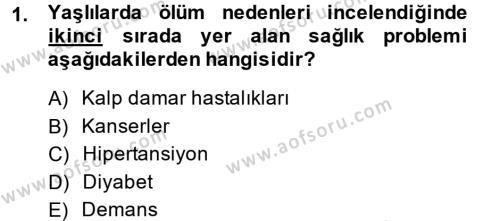 Yaşlı ve Hasta Bakım Hizmetleri Dersi 2013 - 2014 Yılı Tek Ders Sınavı 1. Soru