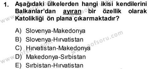 Balkanlar´da Siyaset Dersi 2013 - 2014 Yılı Ara Sınavı 1. Soru