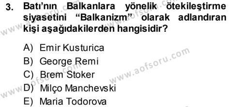 Balkanlar´da Siyaset Dersi 2013 - 2014 Yılı (Vize) Ara Sınav Soruları 3. Soru