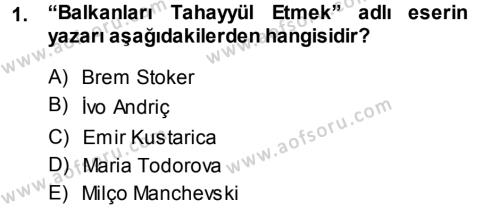 Balkanlar´da Siyaset Dersi 2013 - 2014 Yılı Tek Ders Sınav Soruları 1. Soru