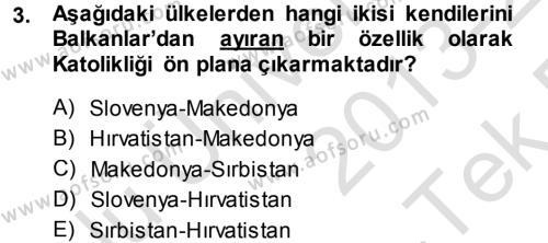 Balkanlar´da Siyaset Dersi 2013 - 2014 Yılı Tek Ders Sınav Soruları 3. Soru