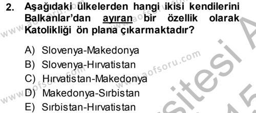 Uluslararası İlişkiler Bölümü 5. Yarıyıl Balkanlar'da Siyaset Dersi 2015 Yılı Güz Dönemi Dönem Sonu Sınavı 2. Soru