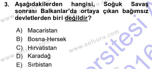 Uluslararası İlişkiler Bölümü 5. Yarıyıl Balkanlar'da Siyaset Dersi 2016 Yılı Güz Dönemi Ara Sınavı 3. Soru