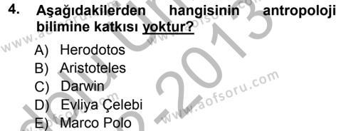 Kültürel Miras ve Turizm Bölümü 3. Yarıyıl Antropoloji Dersi 2013 Yılı Güz Dönemi Ara Sınavı 4. Soru