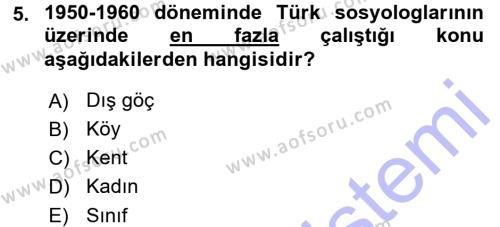 Sosyoloji Bölümü 7. Yarıyıl Türkiye' de Sosyoloji Dersi 2016 Yılı Güz Dönemi Dönem Sonu Sınavı 5. Soru