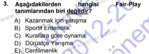 Spor Yönetimi Bölümü 1. Yarıyıl Spor Bilimlerine Giriş Dersi 2013 Yılı Güz Dönemi Dönem Sonu Sınavı 3. Soru
